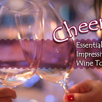 Cheers! Essentials to an Impressive Wine Toast